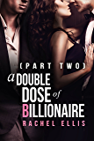 A Double Dose of Billionaire: Part Two (English Edition)