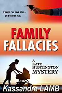 FAMILY FALLACIES (The Kate Huntington mystery series Book 3)