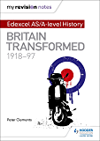 My Revision Notes: Edexcel AS/A-level History: Britain transformed, 1918-97 (English Edition)