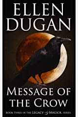 Message Of The Crow (Legacy Of Magick Series, Book 3) Kindle Edition