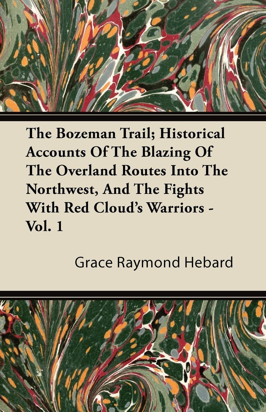 Download The Bozeman Trail; Historical Accounts Of The Blazing Of The Overland Routes Into The Northwest, And The Fights With Red Cloud's Warriors - Vol. 1 PDF