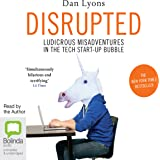 Disrupted: Ludicrous Misadventures into the Tech Start-Up Bubble