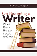 On Becoming a Writer: What Every Blogger Needs to Know Kindle Edition