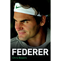 Federer - The Biography of Roger Federer (English Edition)