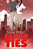 Family Ties (Sharing Space  Book 2)