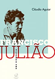 Francisco Julião: Uma biografia