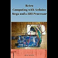 Retro Computing with Arduino Mega and a Z80 Processor (English Edition)