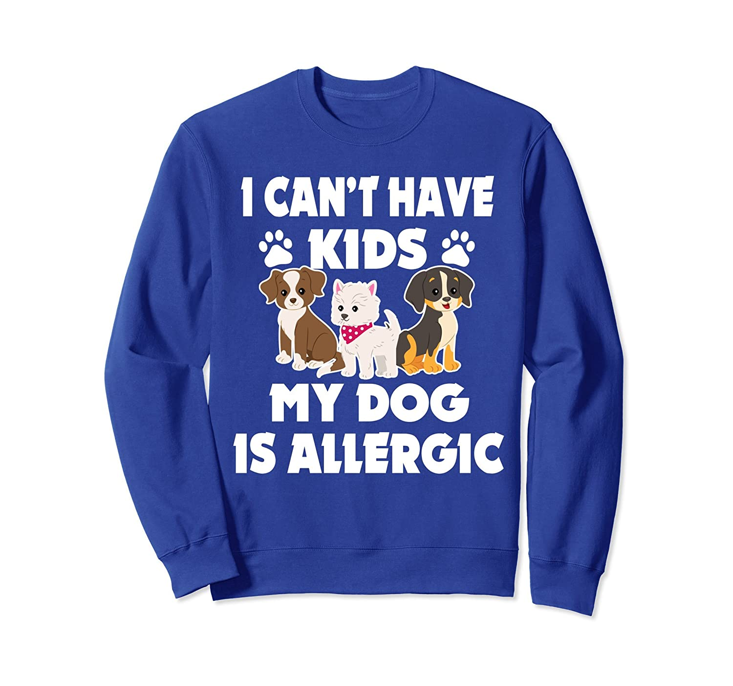 I Can't Have Kids My Dog Is Allergic Sweatshirt-AZP