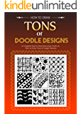 Create Zen Doodles -Tons of Zen Doodles for Creative Drawings: Tangle Tiles Step by Step Instructions (English Edition)
