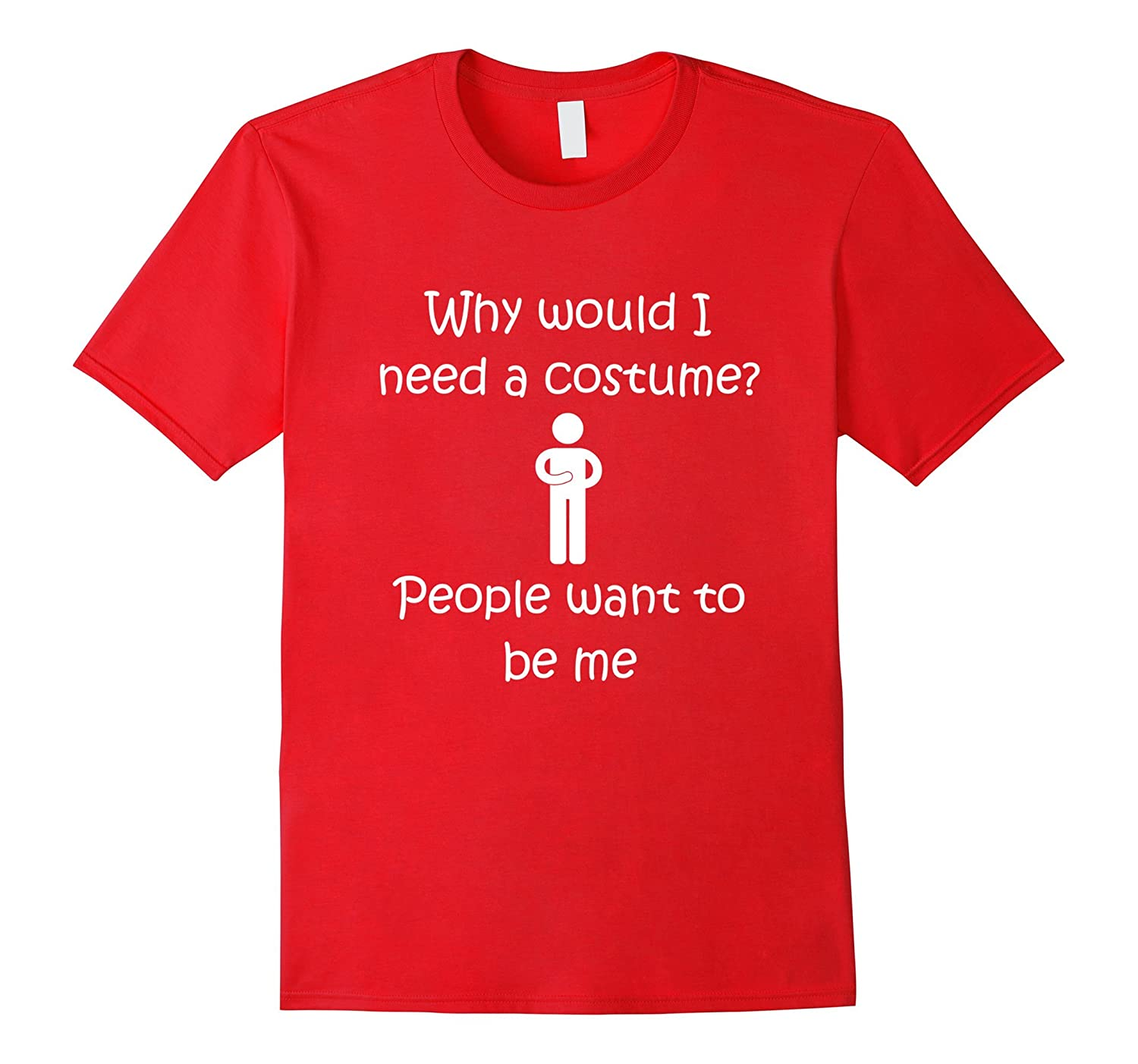 Why Need a Costume, People Want to be Me Halloween T-Shirt-Art