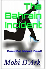 The Bahrain Incident: Beautiful Naked Dead Kindle Edition