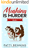 Mushing is Murder (Cozy Mystery Tails of Alaska Book 1)