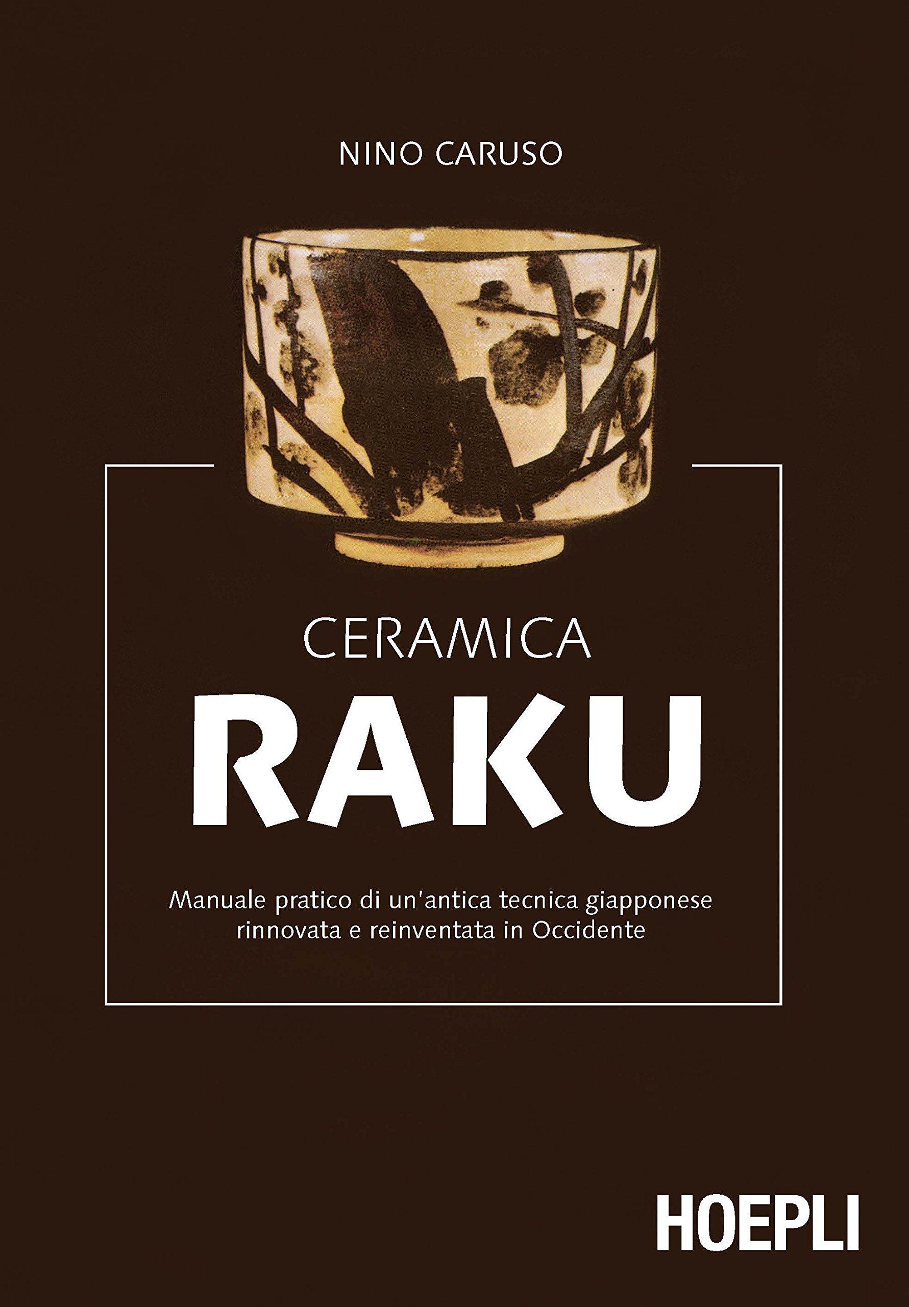 Ceramica Viva Nino Caruso.Ceramica Raku Amazon Co Uk Nino Caruso 9788820327408 Books