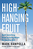 High-Hanging Fruit: Build Something Great by Going Where No One Else Will