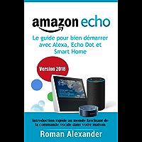 Amazon Echo –  le guide pour bien démarrer avec Alexa, Echo Dot et Smart Home: Introduction rapide au monde fascinant de la commande vocale dans votre maison (Smart Home System t. 1)