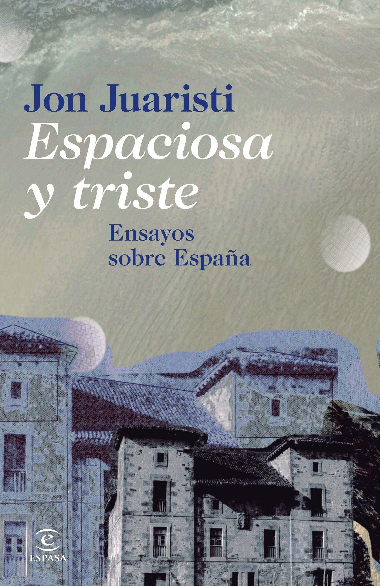 Espaciosa y triste: Ensayos sobre España F. COLECCION: Amazon.es: Juaristi, Jon: Libros