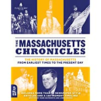 The Massachusetts Chronicles: The History of Massachusetts from Earliest Times to the Present Day (What on Earth State…