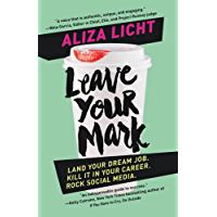 Leave Your Mark: Land Your Dream Job. Kill It in Your Career. Rock Social Media. (English Edition)