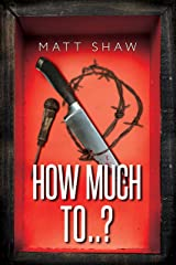 How Much To..?: (An Extreme Horror) Kindle Edition