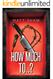 How Much To..?: (An Extreme Horror) (The Game Book 1)