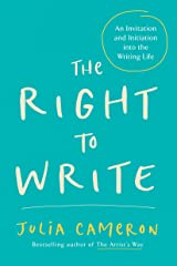 The Right to Write: An Invitation and Initiation into the Writing Life (Artist's Way) Kindle Edition