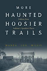 More Haunted Hoosier Trails: Folklore from Indiana's Spookiest Places (Haunted Heartland Series) Kindle Edition