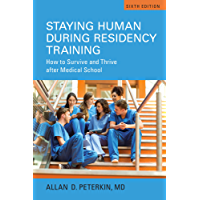 Staying Human during Residency Training: How to Survive and Thrive After Medical School, Sixth Edition