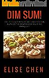 Dim Sum!: Delicious Dim Sum Recipes for an Authentic Cantonese Cuisine Banquet (English Edition)