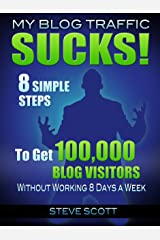 My Blog Traffic Sucks! 8 Simple Steps to Get 100,000 Blog Visitors without Working 8 Days a Week (English Edition) eBook Kindle