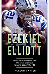 Ezekiel Elliott: How Ezekiel Elliott Became the Most Explosive Running Back in the NFL Kindle Edition