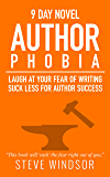 Nine Day Novel-Authorphobia: Laugh at Your Fear of Writing: Tell Your Writing Phobia to Suck it! (Writing Fiction Novels Book 0)