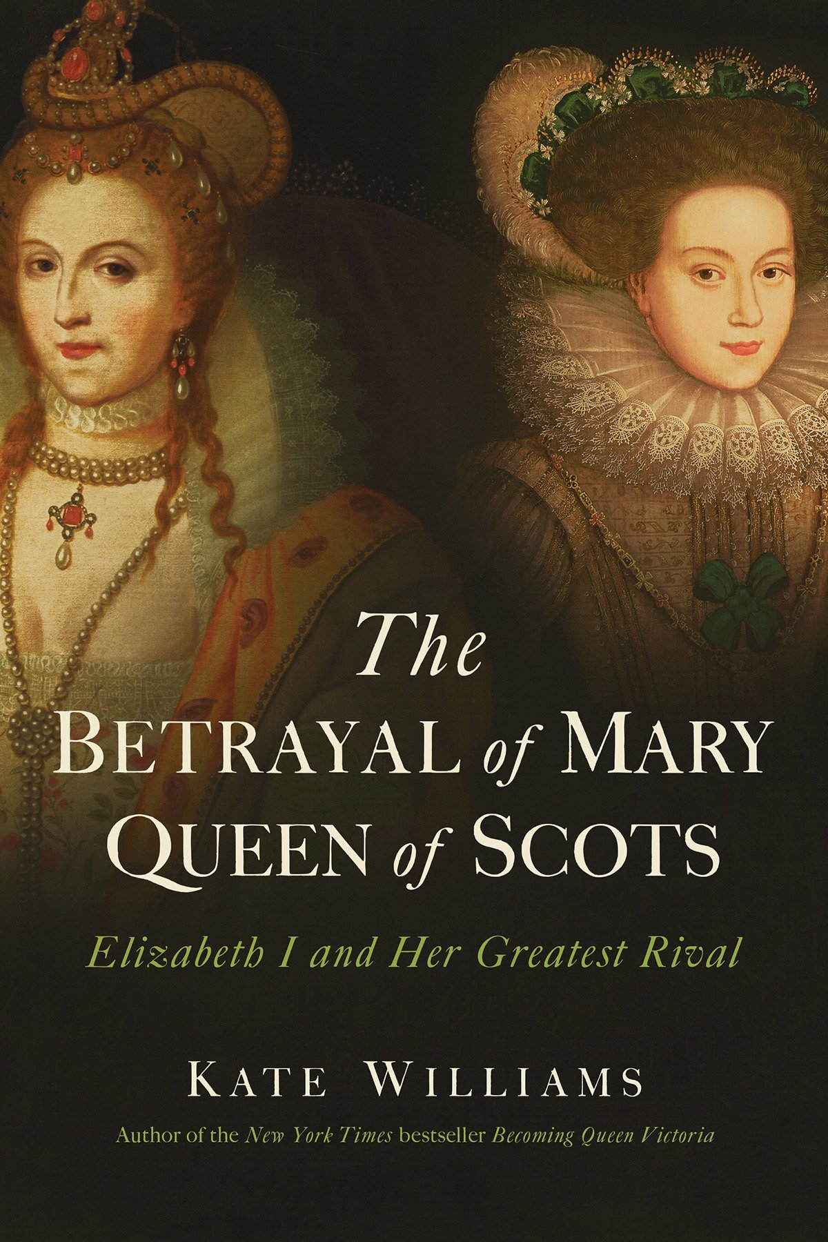 The Betrayal of Mary, Queen of Scots: Elizabeth I and Her Greatest Rival:  Amazon.in: Kate Williams: Books