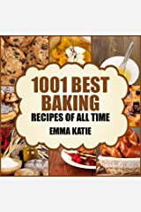 1001 Best Baking Recipes of All Time: A Baking Cookbook with Over 1001 Recipes Book For Baking Basics such as Bread, Cakes, Chocolate, Cookies, Desserts, Muffin, Pastry and More Kindle Edition