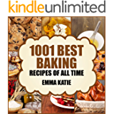 Baking: 1001 Best Baking Recipes of All Time (Baking Cookbooks, Baking Recipes, Baking Books, Baking Bible, Baking Basics, Desserts, Bread, Cakes, Chocolate, Cookies, Muffin, Pastry and More)