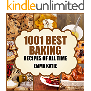 1001 Best Baking Recipes of All Time: A Baking Cookbook with Over 1001 Recipes Book For Baking Basics such as Bread…