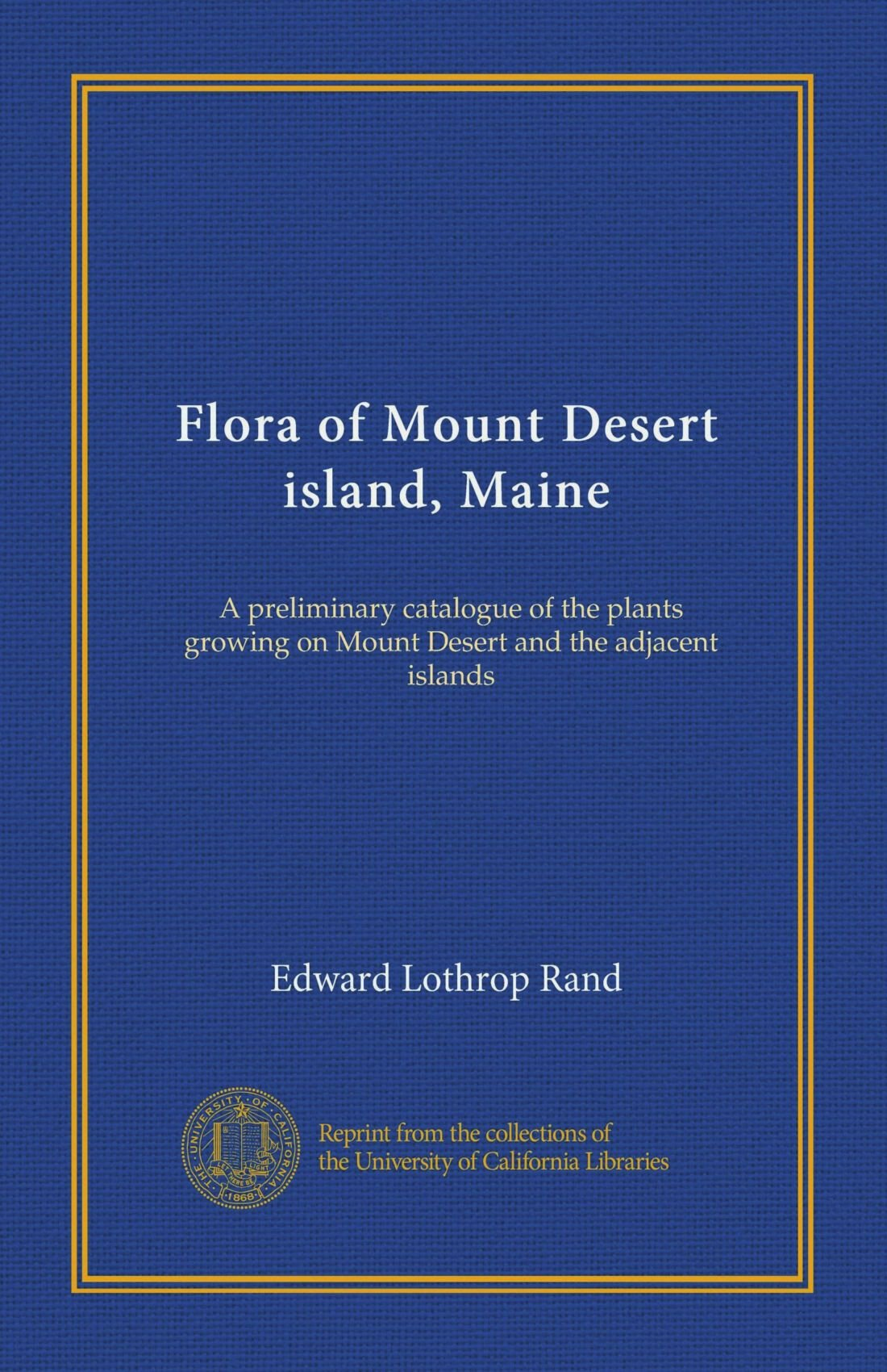 Flora of Mount Desert island, Maine: A preliminary catalogue of the plants growing on Mount Desert and the adjacent islands PDF