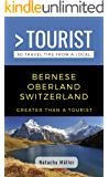 GREATER THAN A TOURIST- Bernese Oberland Switzerland: 50 Travel Tips from a Local