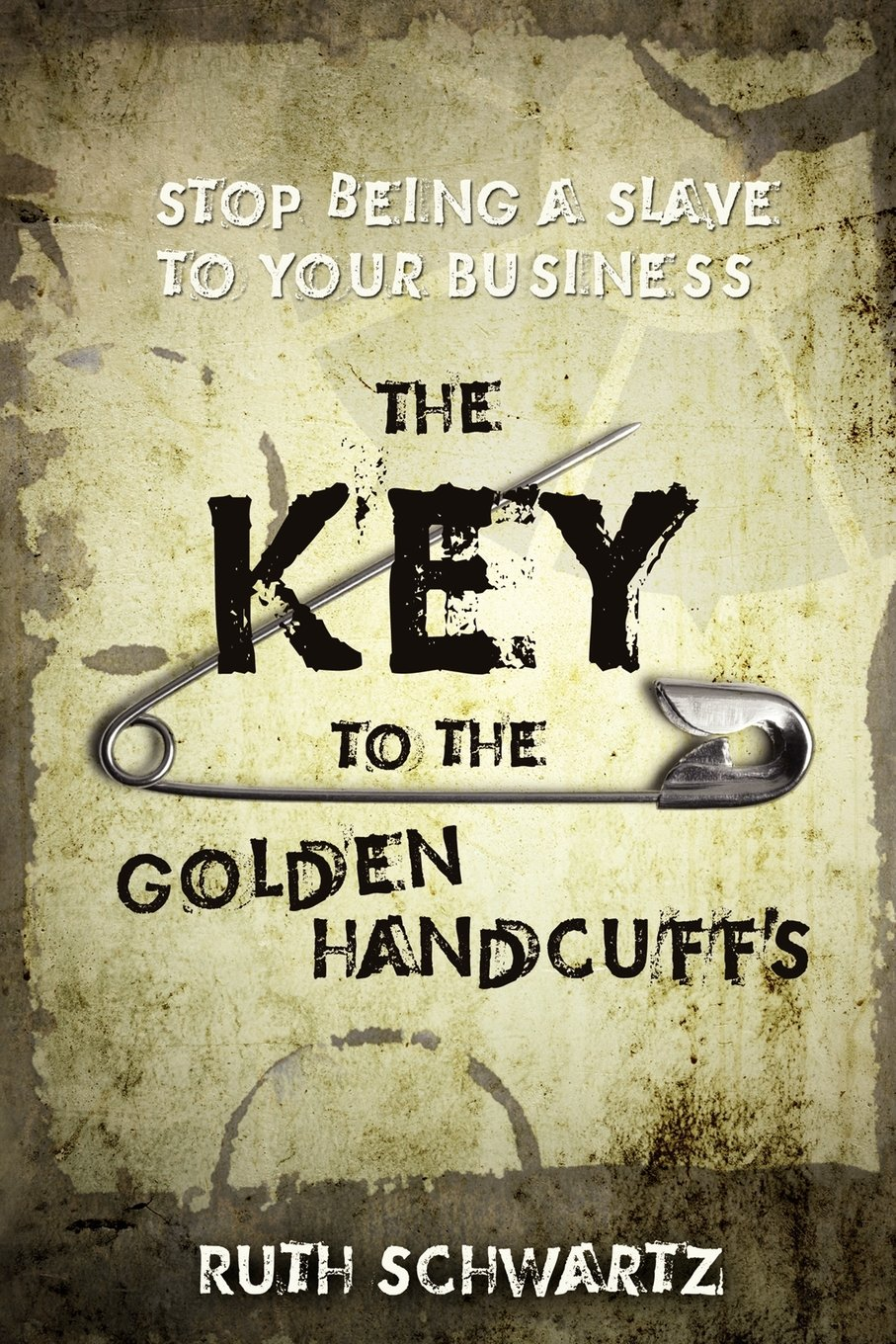 Download The Key to the Golden Handcuffs: Stop Being a Slave to Your Business pdf