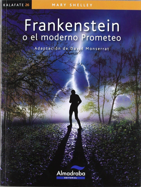 Frankenstein (kalafate) (Colección Kalafate): Amazon.es: Shelley, Mary, Montserrat, David: Libros
