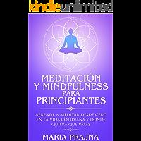 Meditación y Mindfulness para Principiantes: Aprende a Meditar desde cero en la vida cotidiana y donde quiera que vayas (Mindfulness & Meditation for Beginners nº 1)