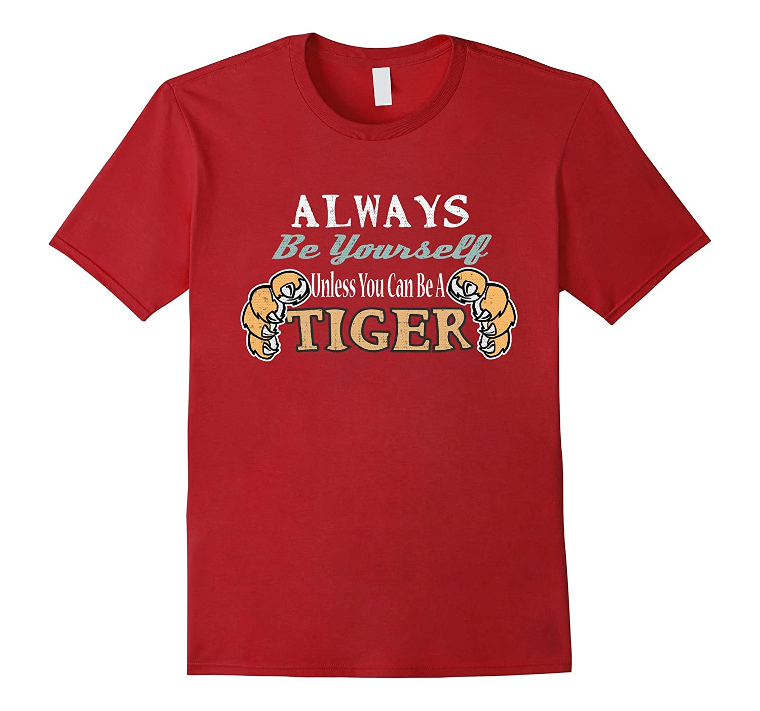 Always Be Yourself Unless You Can Be a Tiger Graphic t-Shirt-Rose