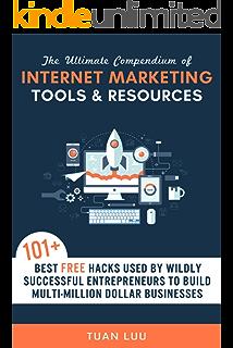 Internet Marketing: The Ultimate Compendium of Internet Marketing Tools