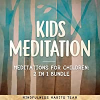 Kids Meditation - Meditations for Children: 2 in 1 Bundle: Mindfulness Meditations to Help Children to Fall Asleep, Become Resilient, and Be Happy.