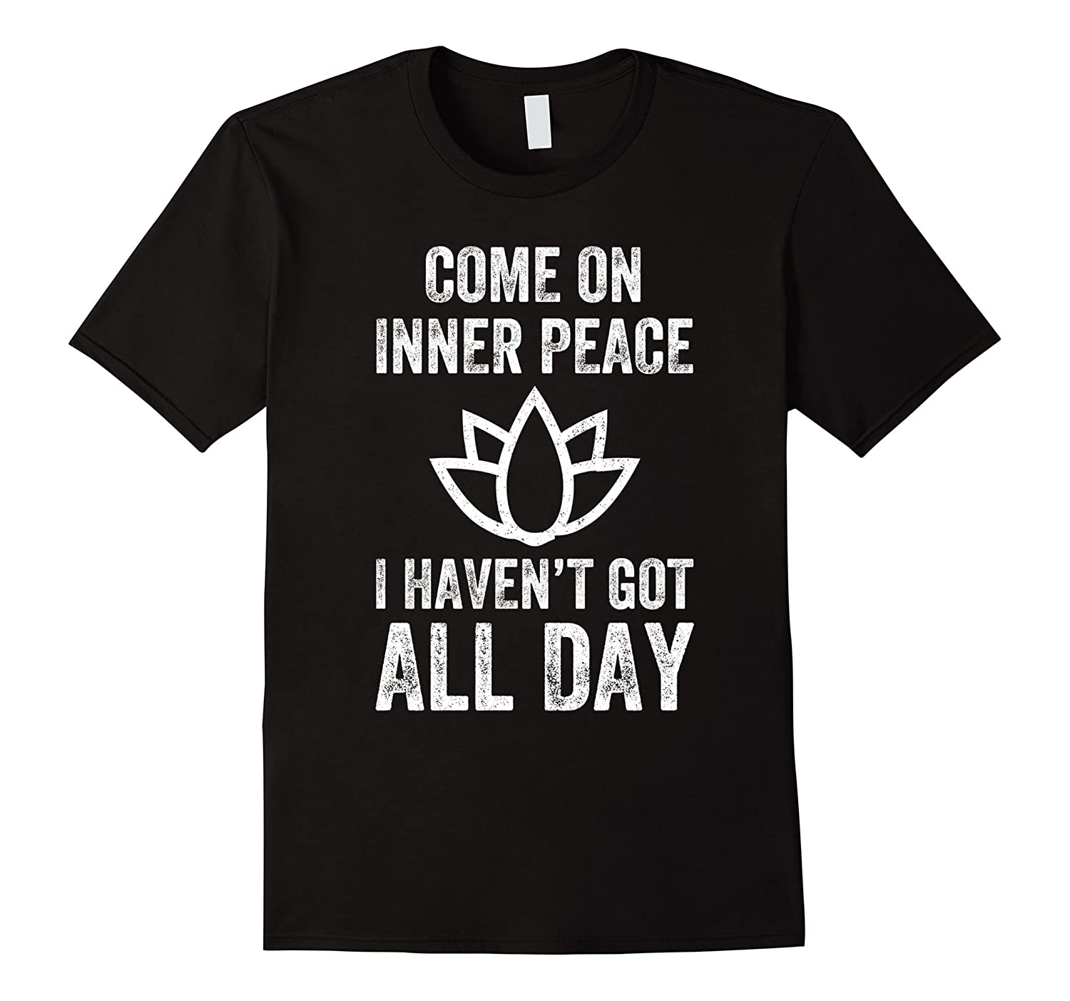 579822d425 Come On Inner Peace I Haven't Got All Day T-Shirt Funny Yoga-ah my ...