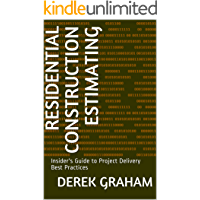 Residential Construction Estimating: Insider's Guide to Project Delivery Best Practices (Art of Construction Book 2)