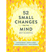 52 Small Changes for the Mind: Improve Memory * Minimize Stress * Increase Productivity * Boost Happiness (English Edition)