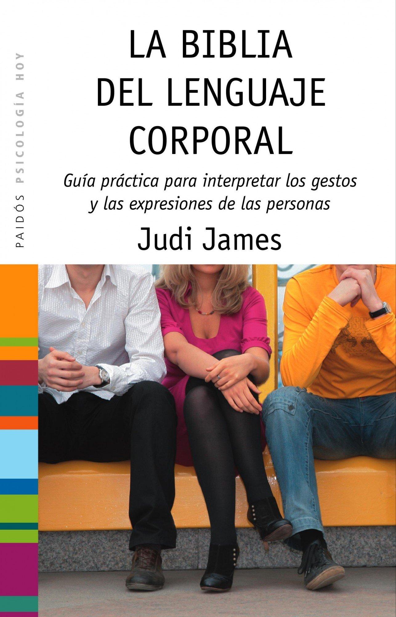 La biblia del lenguaje corporal : guía práctica para interpretar los gestos y las expresiones de las personas (Psicología Hoy)