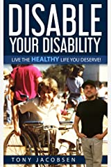 Disable Your Disability: Live The Healthy Life You Deserve! Kindle Edition