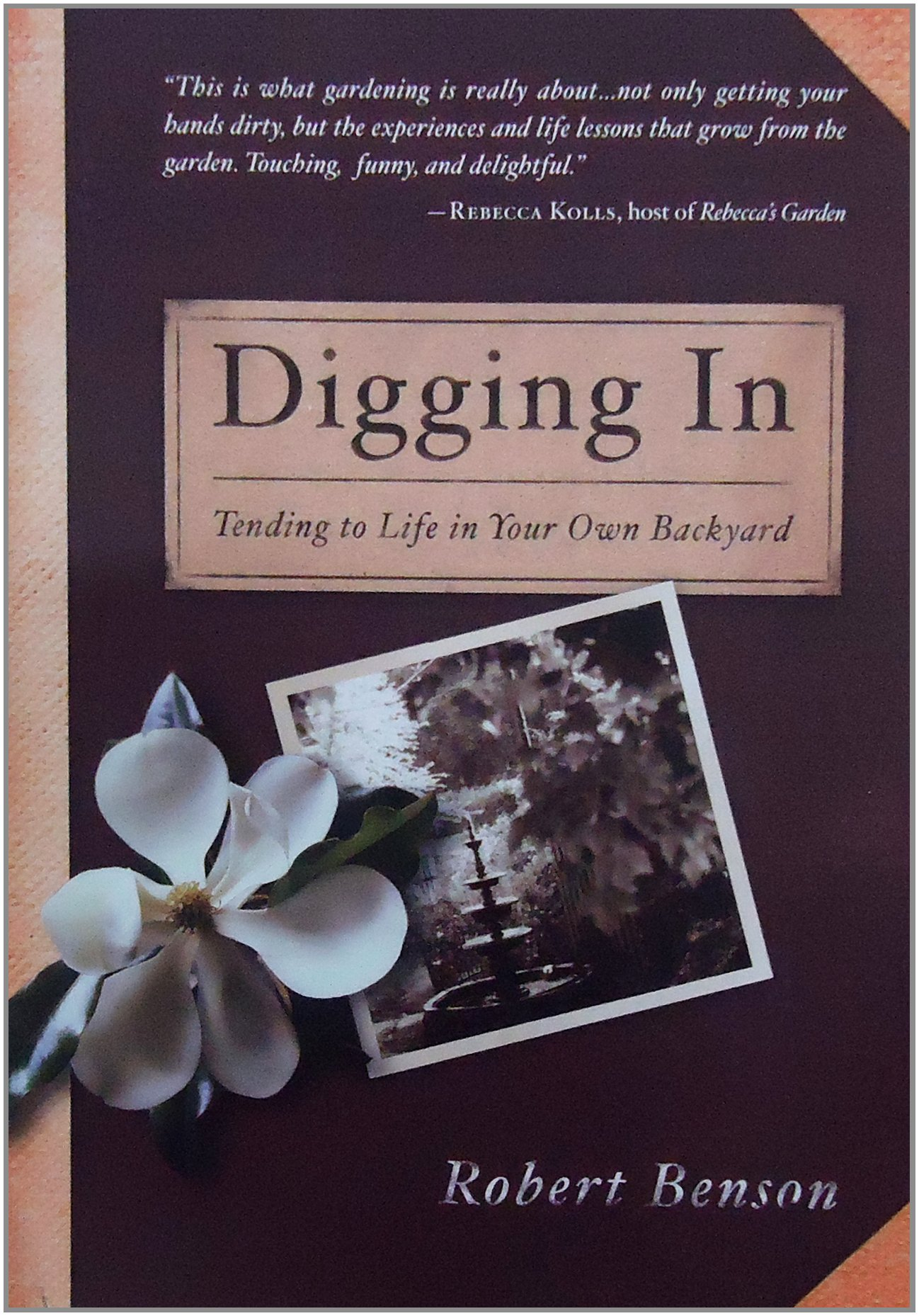 digging in tending to life in your own backyard robert benson