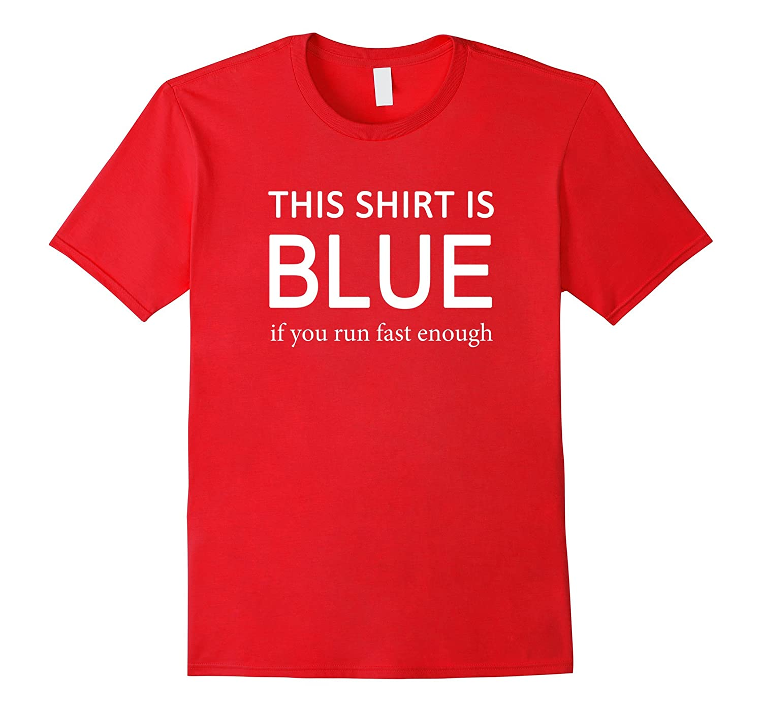 This Shirt Is Blue If You Run Fast Enough Science T-Shirt-CL